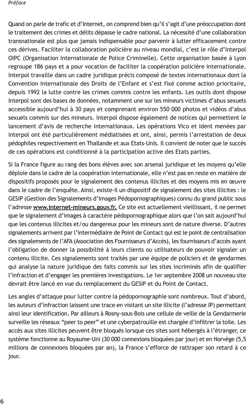 Faciliter la collaboration policière au niveau mondial, c est le rôle d Interpol OIPC (Organisation Internationale de Police Criminelle).