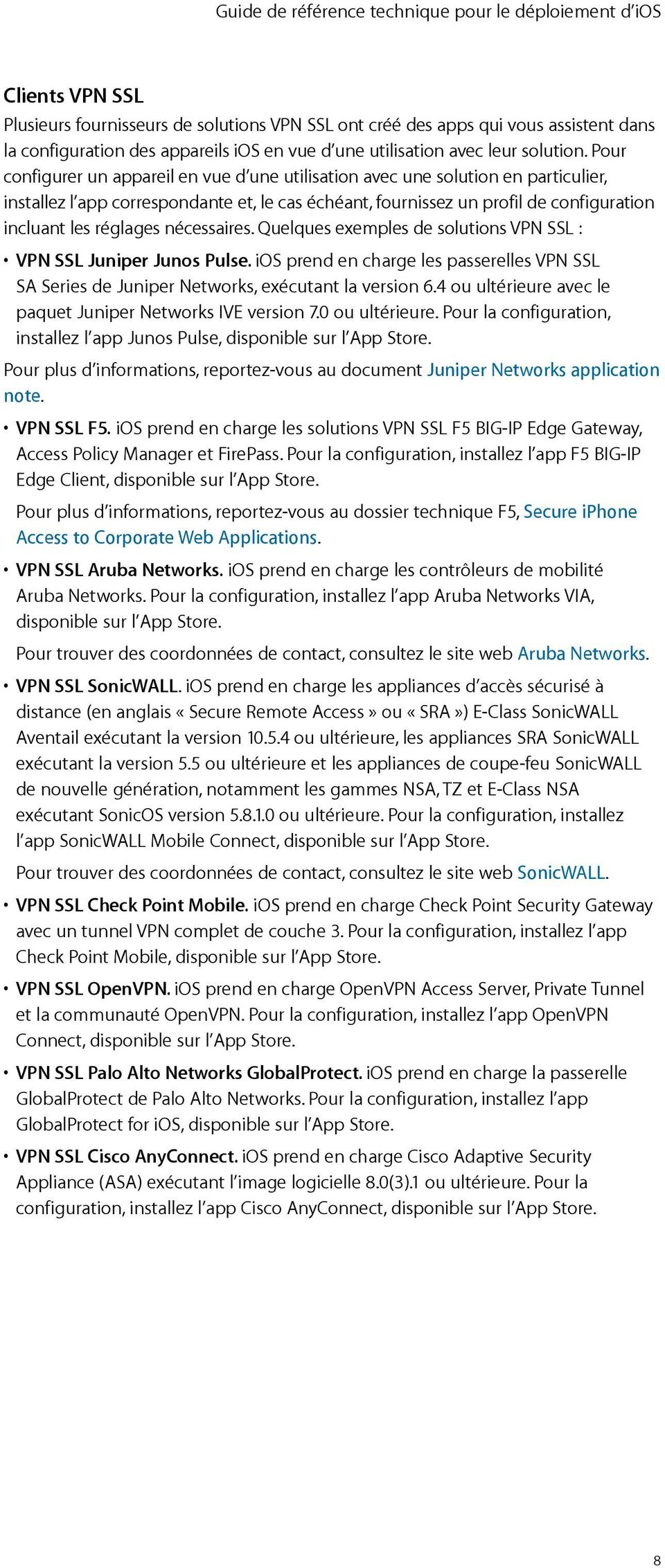 nécessaires. Quelques exemples de solutions VPN SSL : VPN SSL Juniper Junos Pulse. ios prend en charge les passerelles VPN SSL SA Series de Juniper Networks, exécutant la version 6.