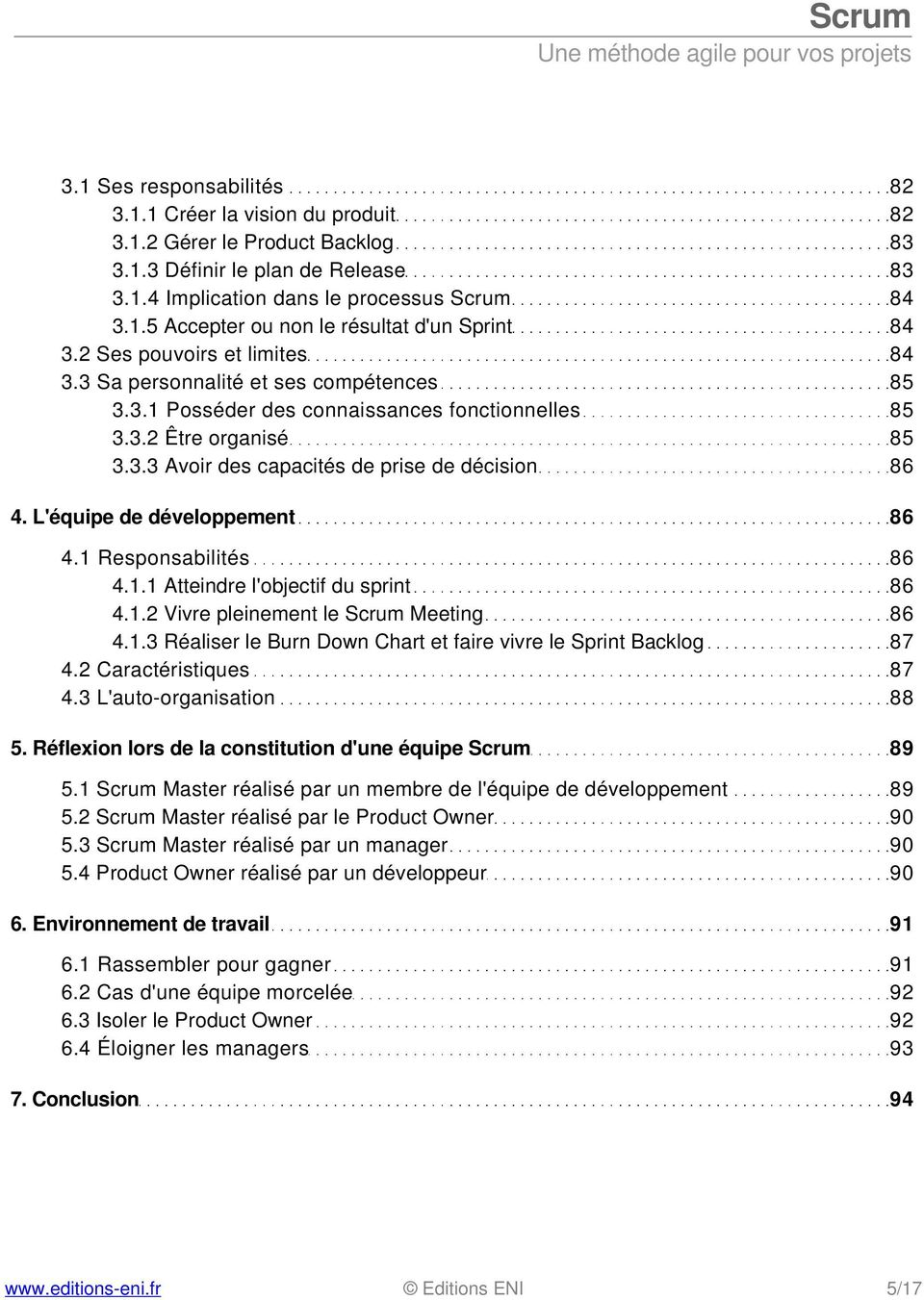 L'équipe de développement 86 4.1 Responsabilités 86 4.1.1 Atteindre l'objectif du sprint 86 4.1.2 Vivre pleinement le Scrum Meeting 86 4.1.3 Réaliser le Burn Down Chart et faire vivre le Sprint Backlog 87 4.