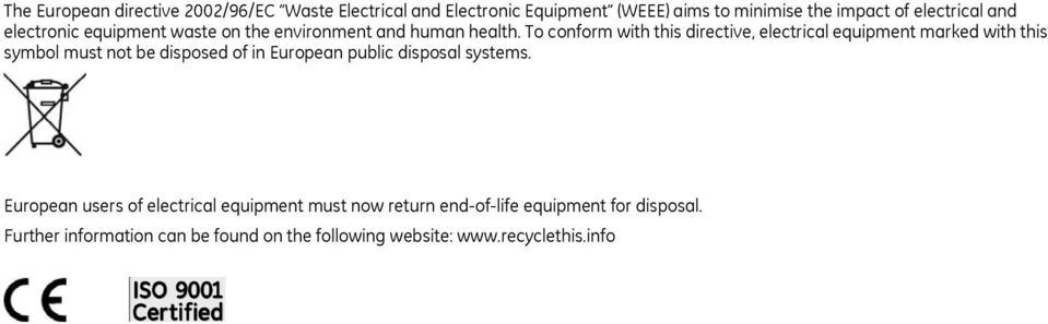 To conform with this directive, electrical equipment marked with this symbol must not be disposed of in European public