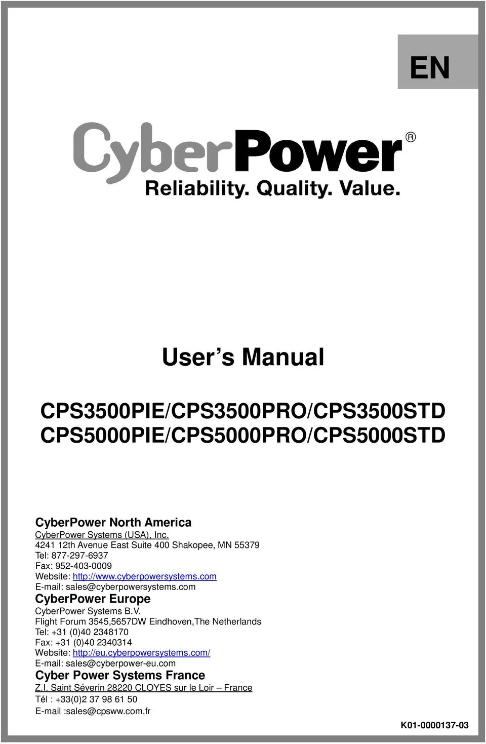 com CyberPower Europe CyberPower Systems B.V. Flight Forum 3545,5657DW Eindhoven,The Netherlands Tel: +31 (0)40 2348170 Fax: +31 (0)40 2340314 Website: http://eu.