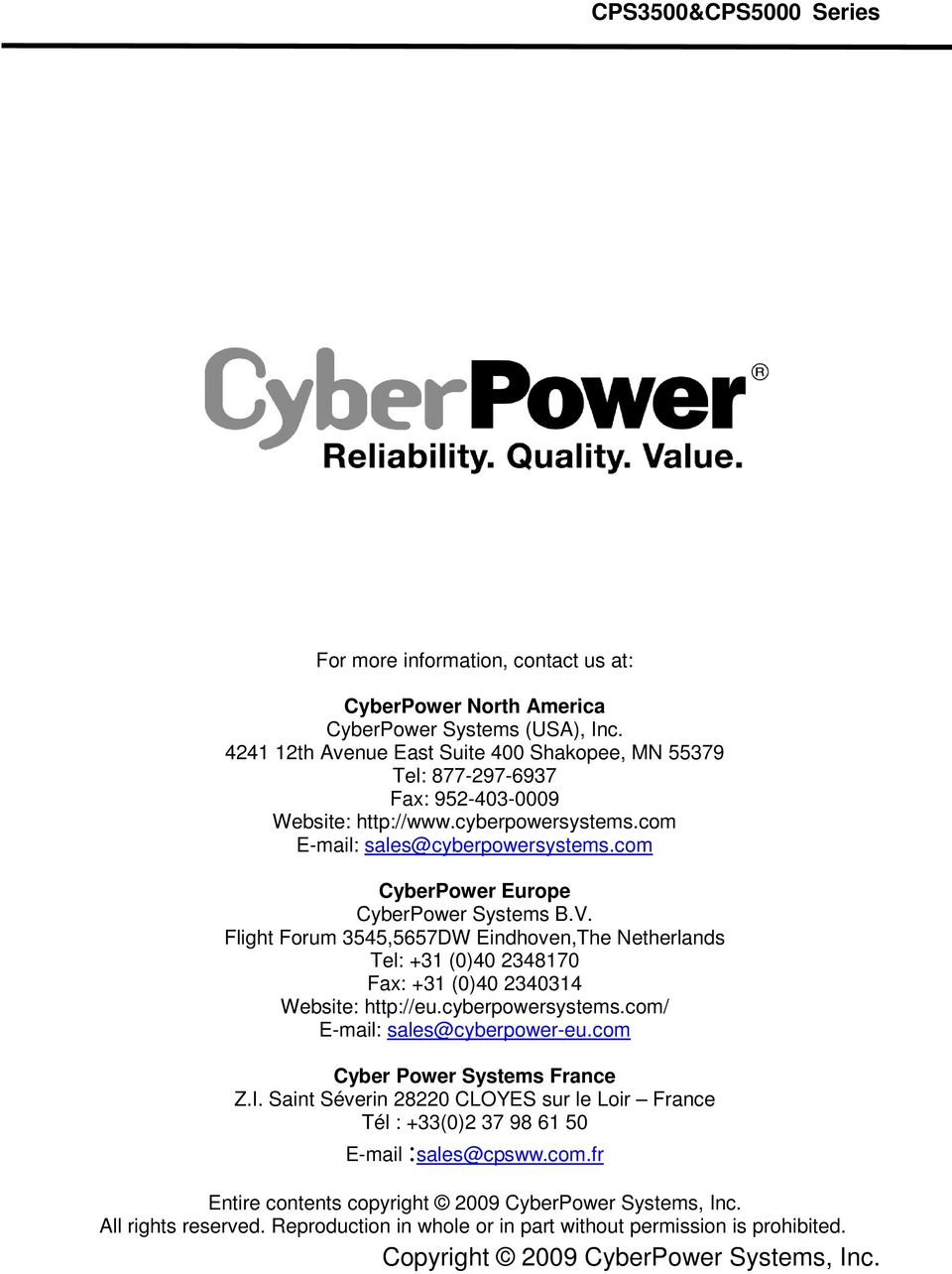 com CyberPower Europe CyberPower Systems B.V. Flight Forum 3545,5657DW Eindhoven,The Netherlands Tel: +31 (0)40 2348170 Fax: +31 (0)40 2340314 Website: http://eu.cyberpowersystems.