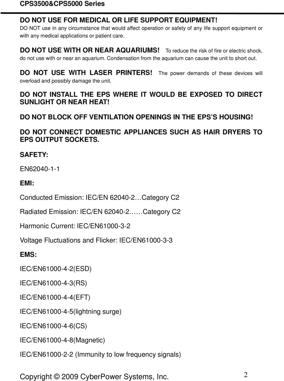 DO NOT USE WITH LASER PRINTERS! The power demands of these devices will overload and possibly damage the unit. DO NOT INSTALL THE EPS WHERE IT WOULD BE EXPOSED TO DIRECT SUNLIGHT OR NEAR HEAT!
