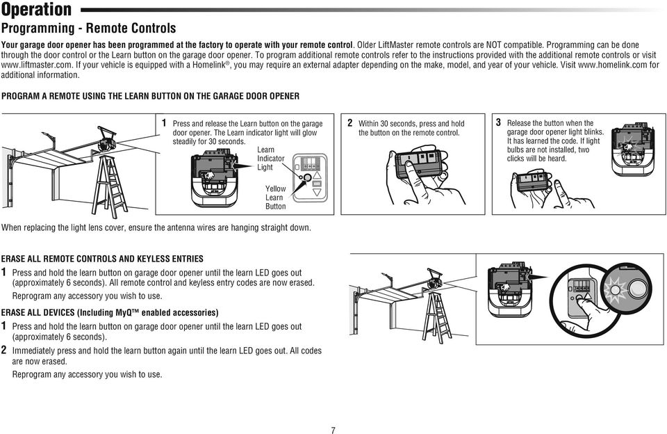 To program additional remote controls refer to the instructions provided with the additional remote controls or visit www.liftmaster.com.