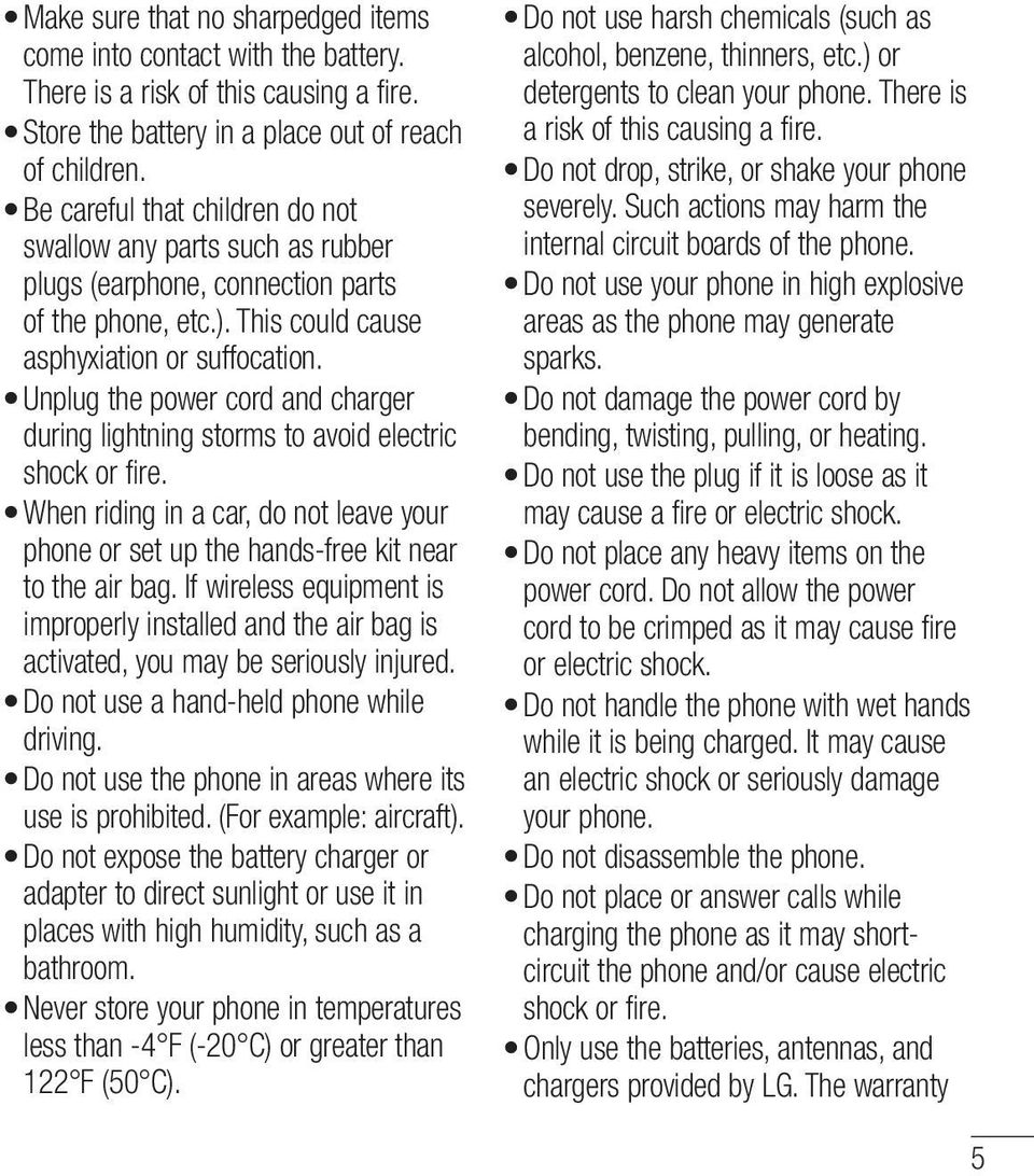 Unplug the power cord and charger during lightning storms to avoid electric shock or fire. When riding in a car, do not leave your phone or set up the hands-free kit near to the air bag.