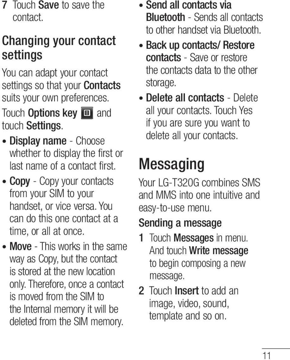You can do this one contact at a time, or all at once. Move - This works in the same way as Copy, but the contact is stored at the new location only.