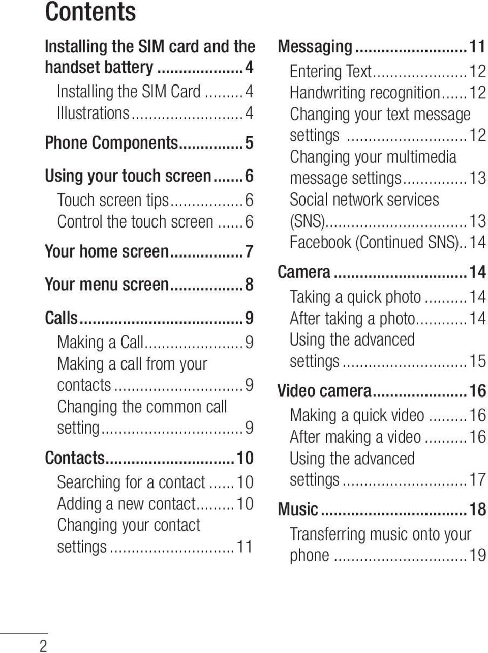 ..10 Searching for a contact...10 Adding a new contact...10 Changing your contact settings...11 Messaging...11 Entering Text...12 Handwriting recognition...12 Changing your text message settings.
