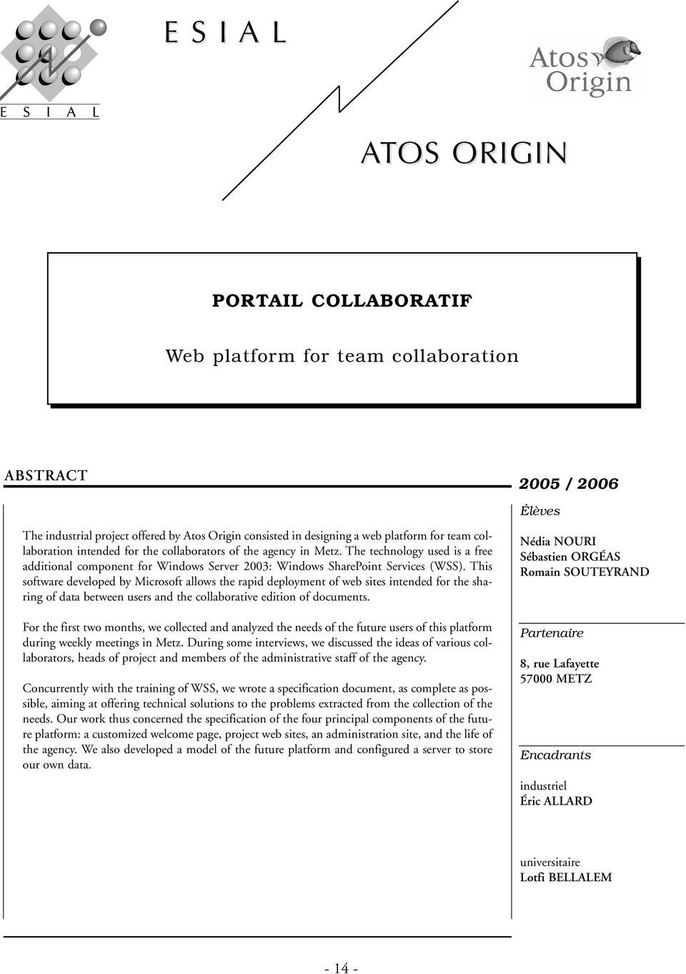This software developed by Microsoft allows the rapid deployment of web sites intended for the sharing of data between users and the collaborative edition of documents.