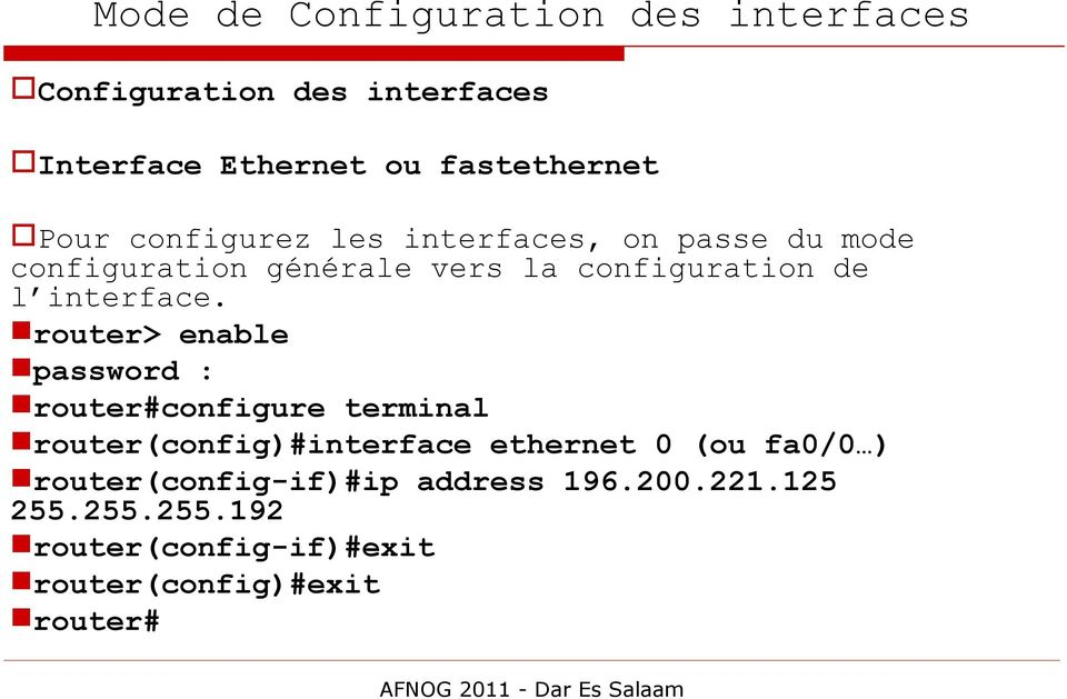 router> enable password : router#configure terminal router(config)#interface ethernet 0 (ou fa0/0 )