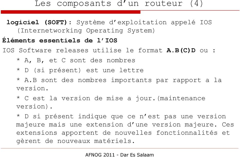 B sont des nombres importants par rapport a la version. * C est la version de mise a jour.(maintenance version).