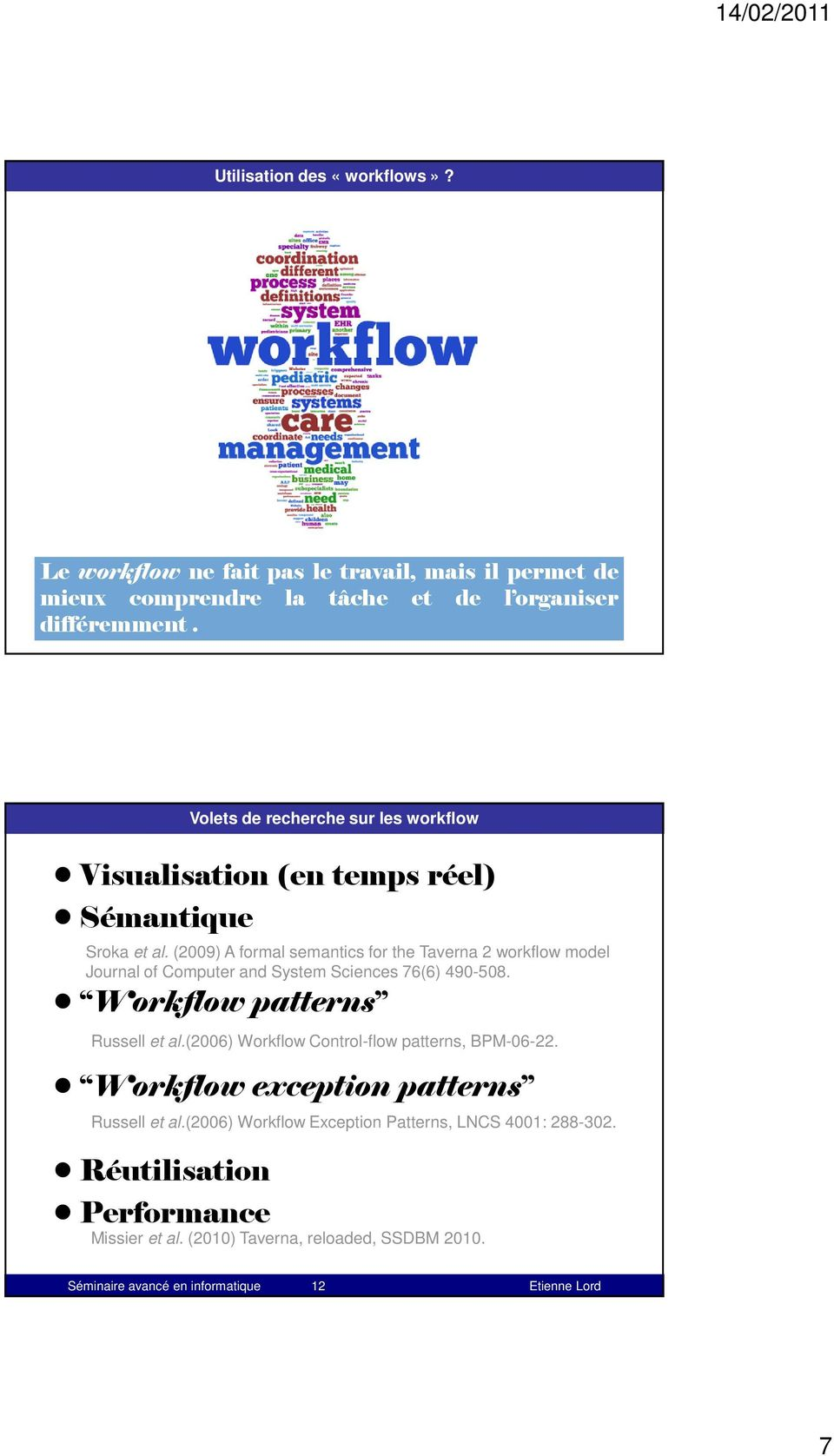 Primary Care EMR Workflow Systems: Key Ideas By CHUCKWEBSTER Published: NOVEMBER 17, 2009 différemment.