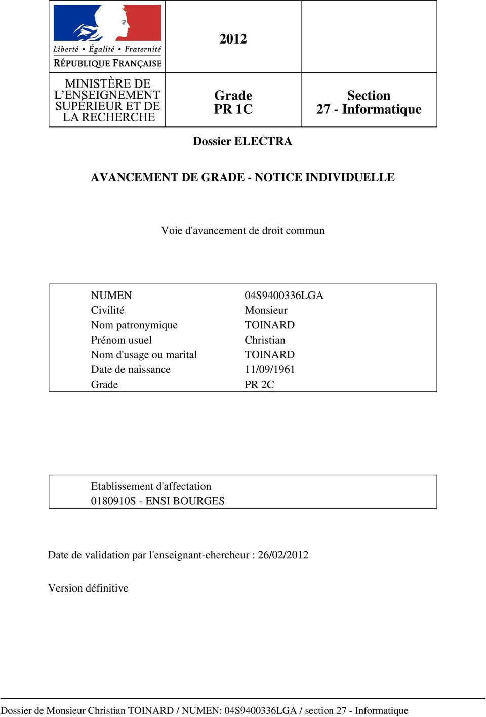 Date de naissance 11/09/1961 Grade PR 2C Etablissement d'affectation 0180910S - ENSI BOURGES Date de validation par