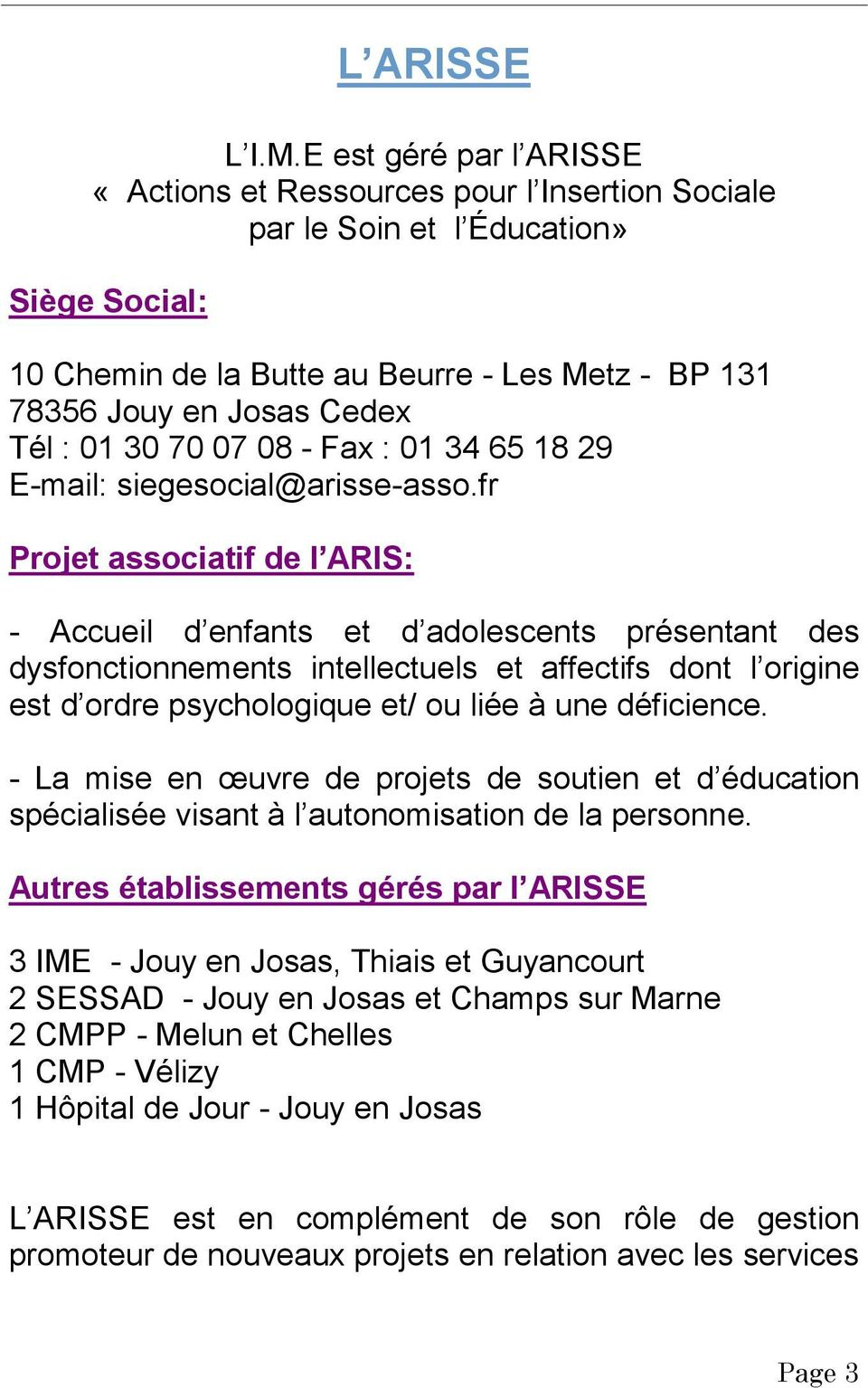 01 30 70 07 08 - Fax : 01 34 65 18 29 E-mail: siegesocial@arisse-asso.