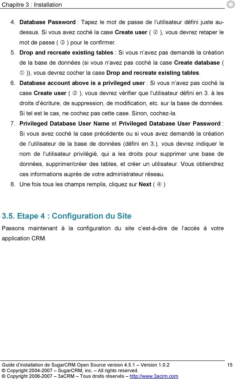 existing tables. 6. Database account above is a privileged user : Si vous n avez pas coché la case Create user ( ), vous devrez vérifier que l utilisateur défini en 3.