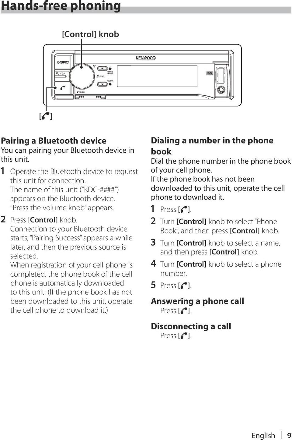 Connection to your Bluetooth device starts, Pairing Success appears a while later, and then the previous source is selected.