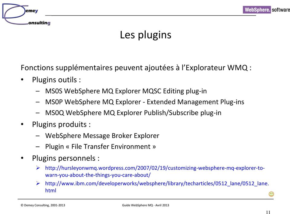 Message Broker Explorer Plugin «File Transfer Environment» Plugins personnels : http://hursleyonwmq.wordpress.
