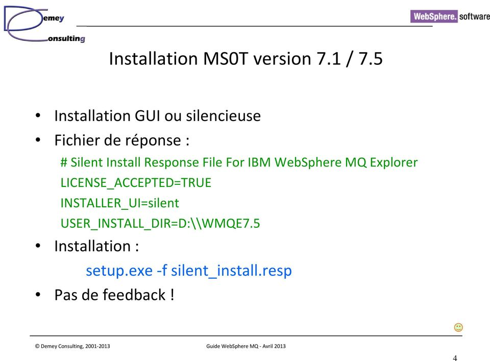 Response File For IBM WebSphere MQ Explorer LICENSE_ACCEPTED=TRUE