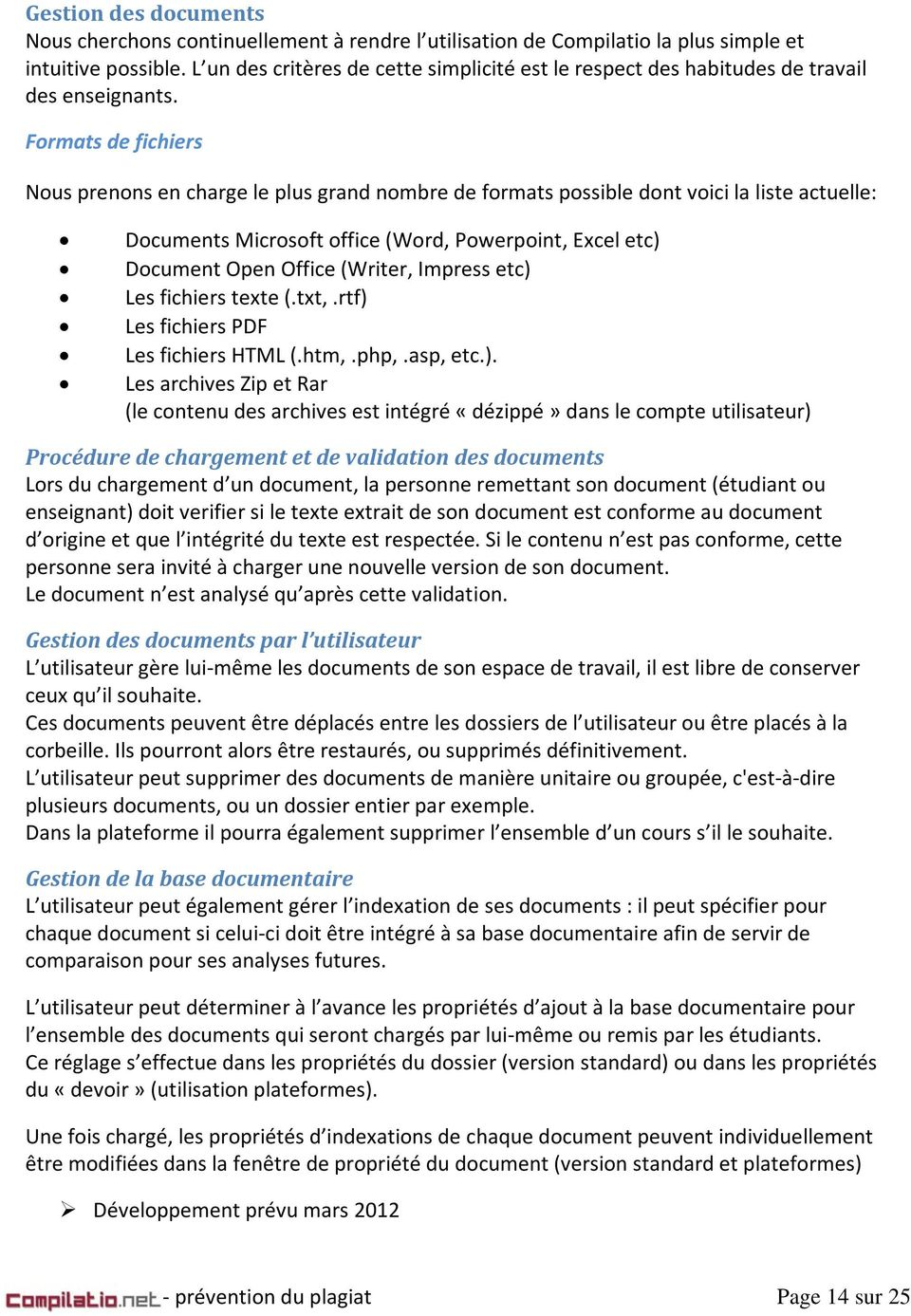 Formats de fichiers Nous prenons en charge le plus grand nombre de formats possible dont voici la liste actuelle: Documents Microsoft office (Word, Powerpoint, Excel etc) Document Open Office