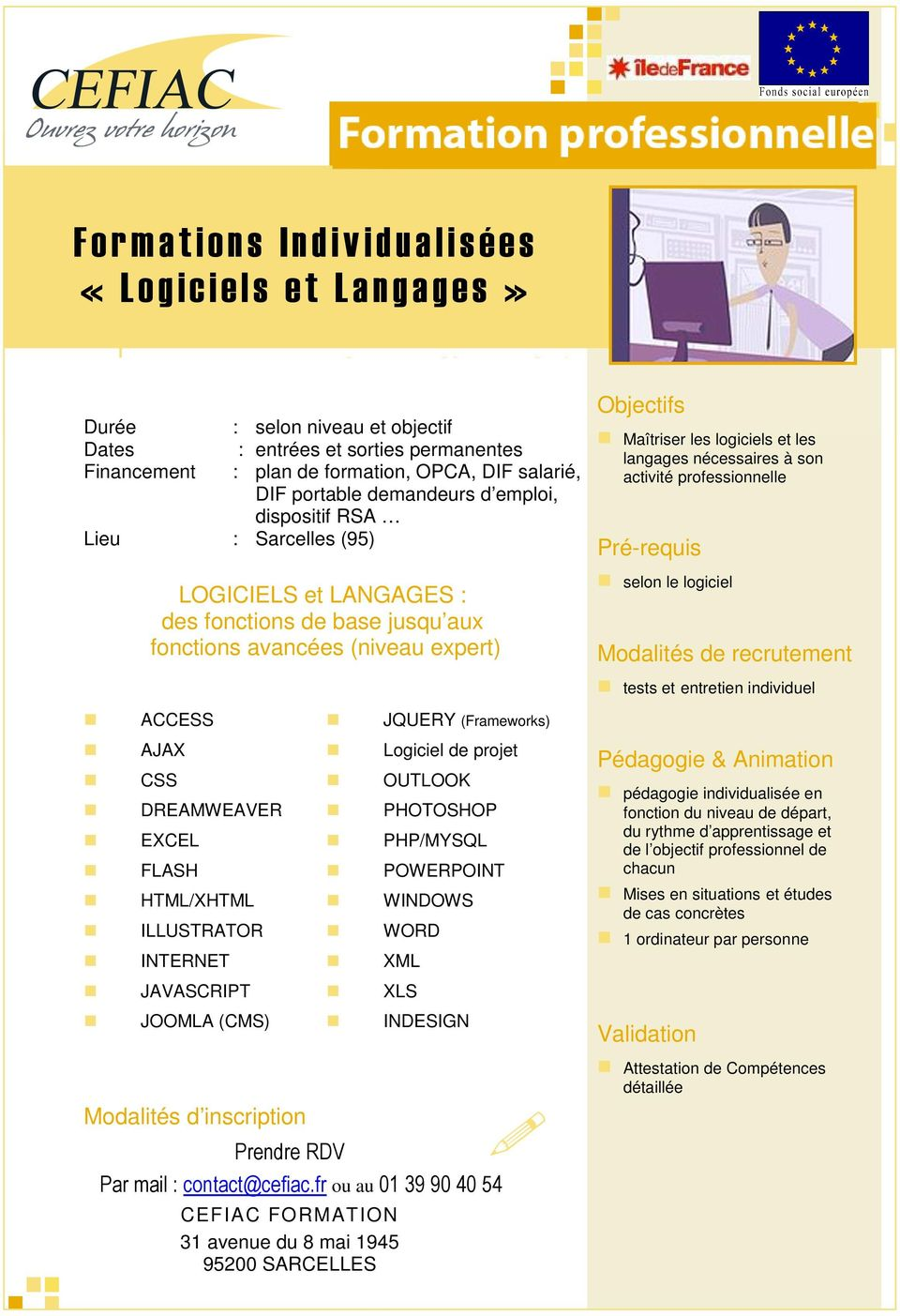 DREAMWEAVER EXCEL FLASH HTML/XHTML ILLUSTRATOR INTERNET JAVASCRIPT JOOMLA (CMS) Modalités d inscription Prendre RDV JQUERY (Frameworks) Logiciel de projet OUTLOOK PHOTOSHOP PHP/MYSQL POWERPOINT
