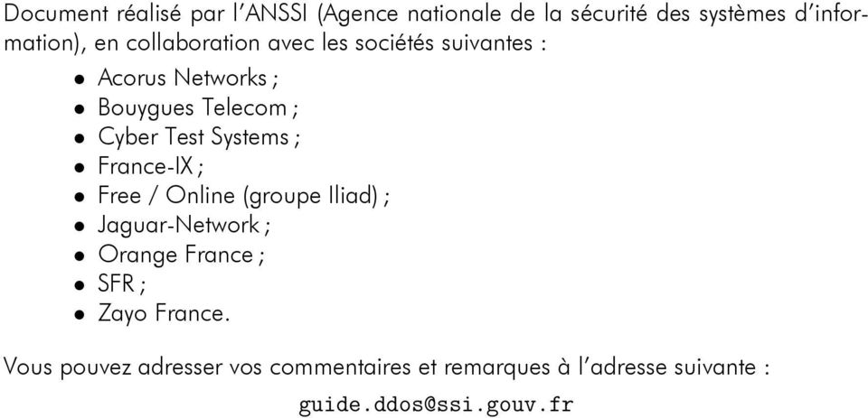 Systems ; France-IX ; Free / Online (groupe Iliad) ; Jaguar-Network ; Orange France ; SFR ; Zayo