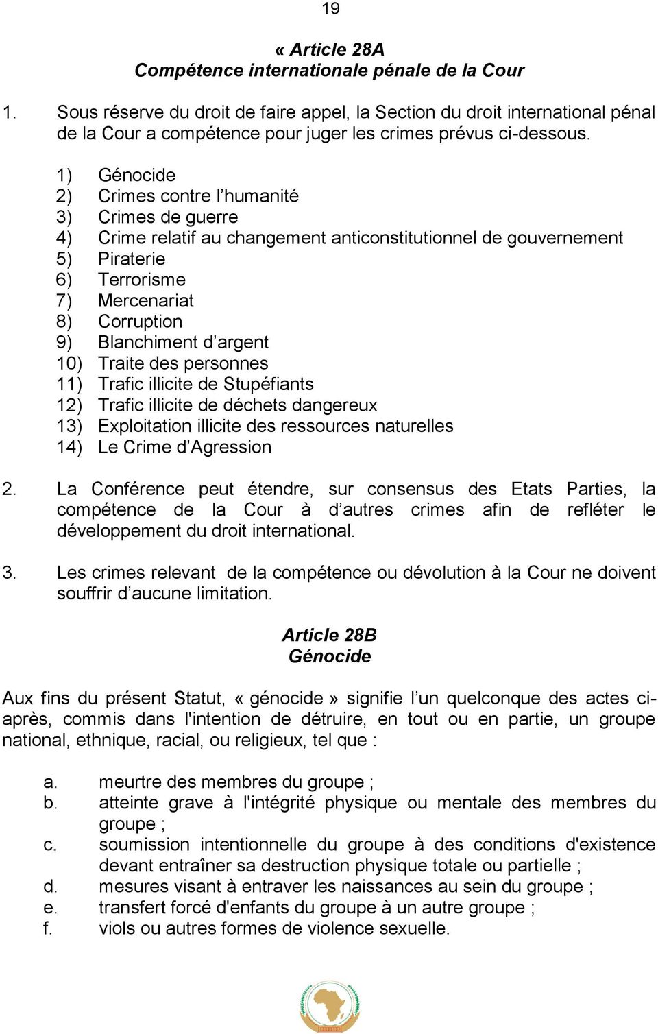 1) Génocide 2) Crimes contre l humanité 3) Crimes de guerre 4) Crime relatif au changement anticonstitutionnel de gouvernement 5) Piraterie 6) Terrorisme 7) Mercenariat 8) Corruption 9) Blanchiment d
