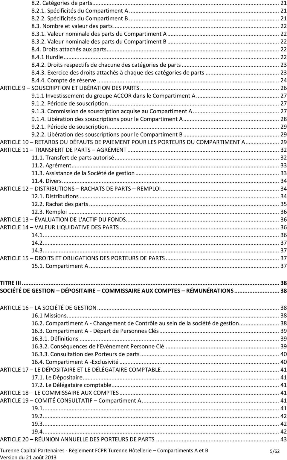 .. 23 8.4.4. Compte de réserve... 24 ARTICLE 9 SOUSCRIPTION ET LIBÉRATION DES PARTS... 26 9.1.1 Investissement du groupe ACCOR dans le Compartiment A... 27 9.1.2. Période de souscription... 27 9.1.3. Commission de souscription acquise au Compartiment A.