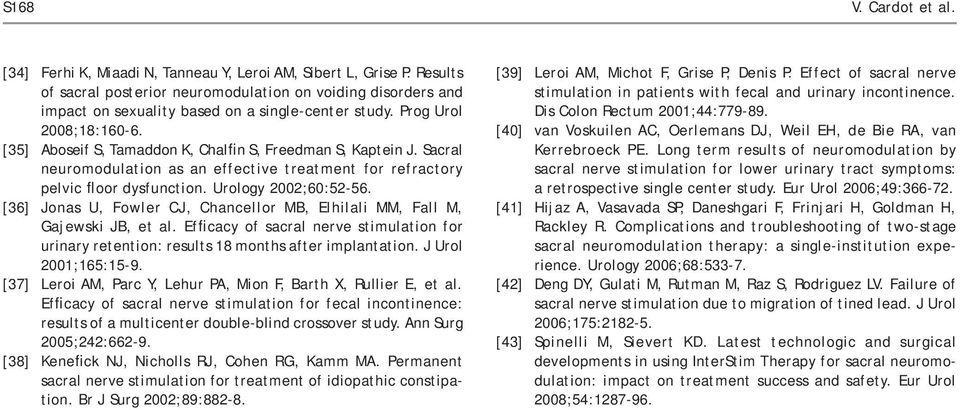 [35] Aboseif S, Tamaddon K, Chalfin S, Freedman S, Kaptein J. Sacral neuromodulation as an effective treatment for refractory pelvic floor dysfunction. Urology 2002;60:52-56.