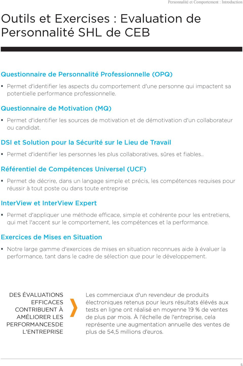 Questionnaire de Motivation (MQ) Permet d'identifier les sources de motivation et de démotivation d'un collaborateur ou candidat.