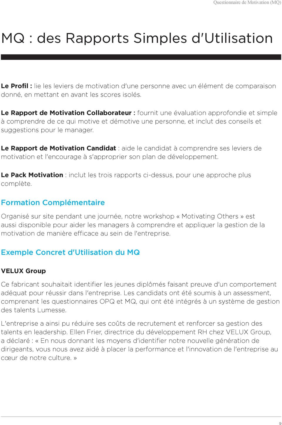 Le Rapport de Motivation Collaborateur : fournit une évaluation approfondie et simple à comprendre de ce qui motive et démotive une personne, et inclut des conseils et suggestions pour le manager.