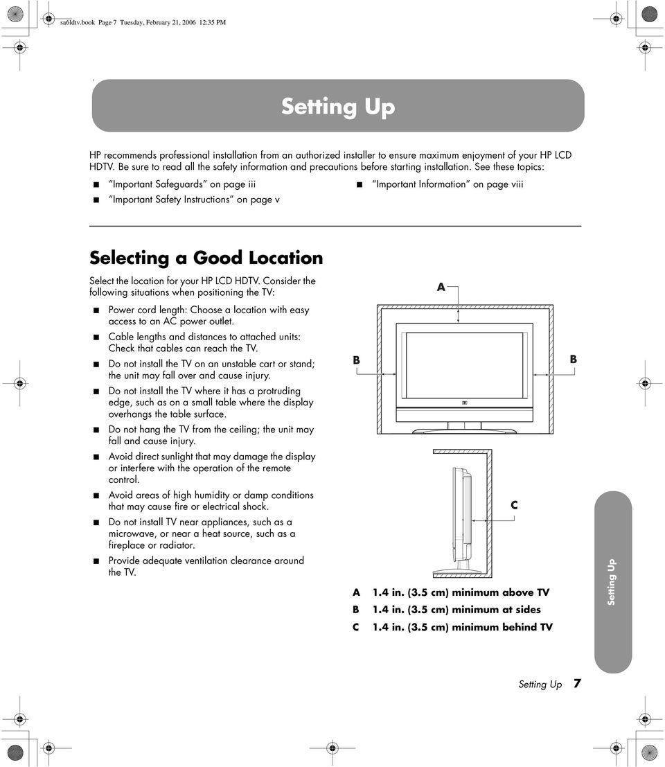 See these topics: Important Safeguards on page iii Important Safety Instructions on page v Important Information on page viii Selecting a Good Location Select the location for your HP LCD HDTV.