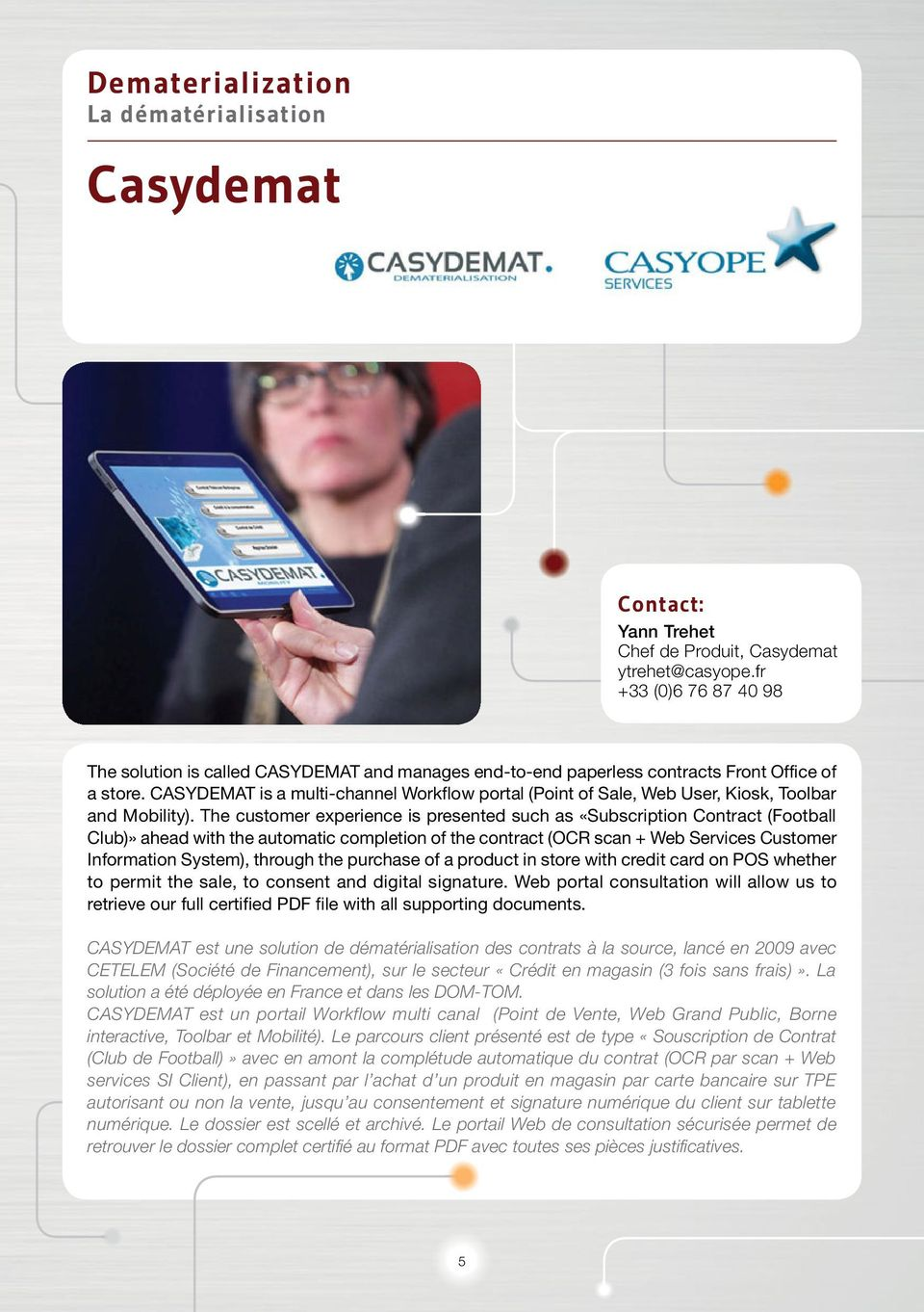 CASYDEMAT is a multi-channel Workflow portal (Point of Sale, Web User, Kiosk, Toolbar and Mobility).