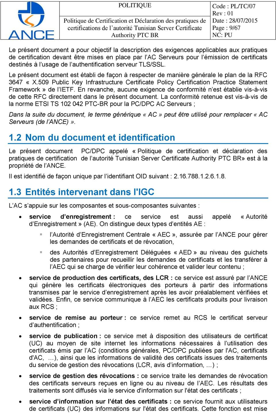 509 Public Key Infrastructure Certificate Policy Certification Practice Statement Framework» de l IETF.