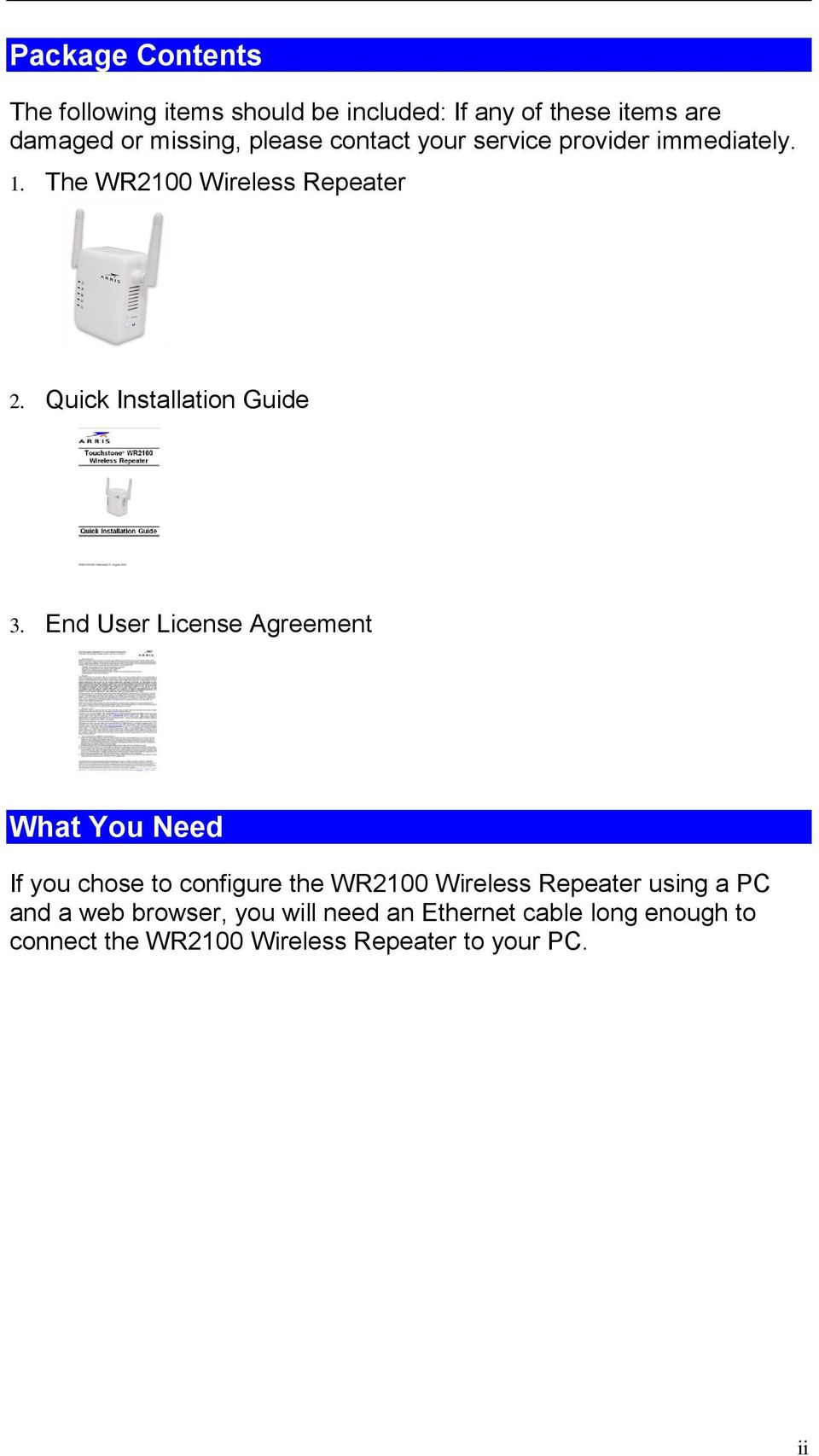 End User License Agreement What You Need If you chose to configure the WR2100 Wireless Repeater using a PC