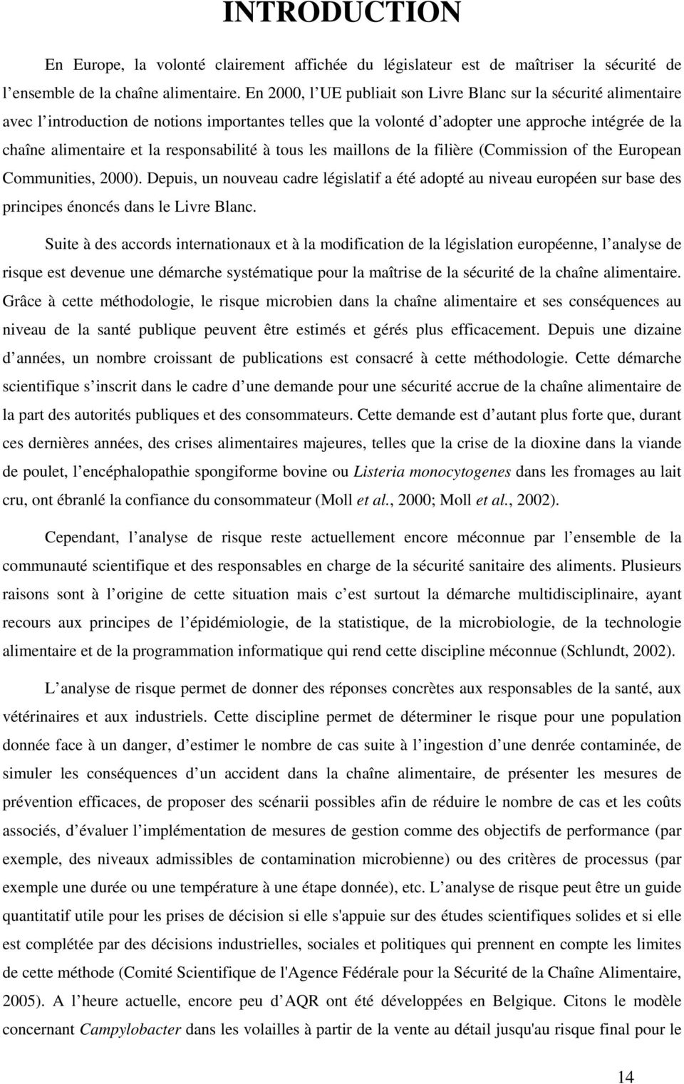 responsabilité à tous les maillons de la filière (Commission of the European Communities, 2000).