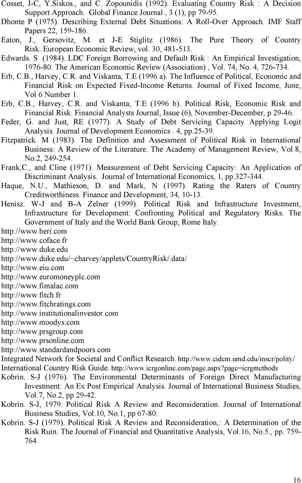 European Economic Review, vol. 30, 481-513. Edwards. S (1984). LDC Foreign Borrowing and Default Risk : An Empirical Investigation, 1976-80. The American Economic Review (Association), Vol. 74, No.