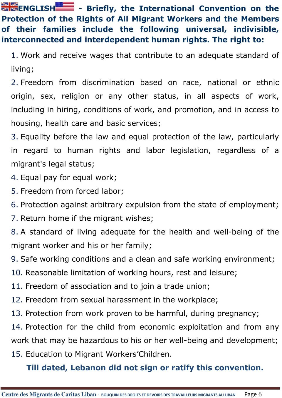 Freedom from discrimination based on race, national or ethnic origin, sex, religion or any other status, in all aspects of work, including in hiring, conditions of work, and promotion, and in access