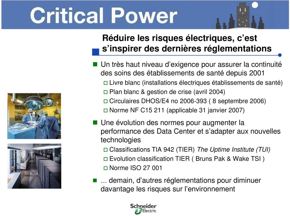 C15 211 (applicable 31 janvier 2007) Une évolution des normes pour augmenter la performance des Data Center et s adapter aux nouvelles technologies Classifications TIA 942 (TIER)