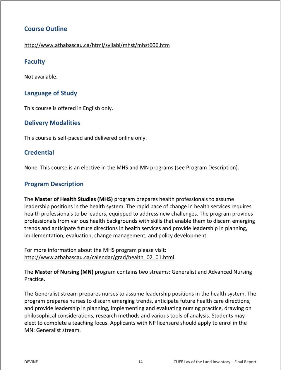 Program Description The Master of Health Studies (MHS) program prepares health professionals to assume leadership positions in the health system.