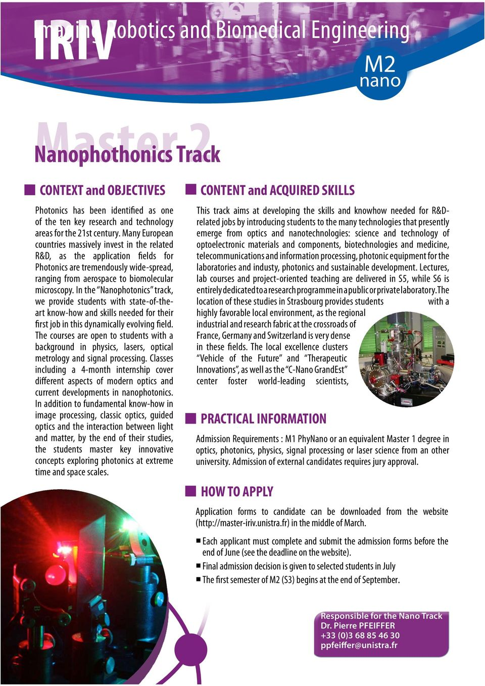 In the Nanophotonics track, we provide students with state-of-theart know-how and skills needed for their first job in this dynamically evolving field.