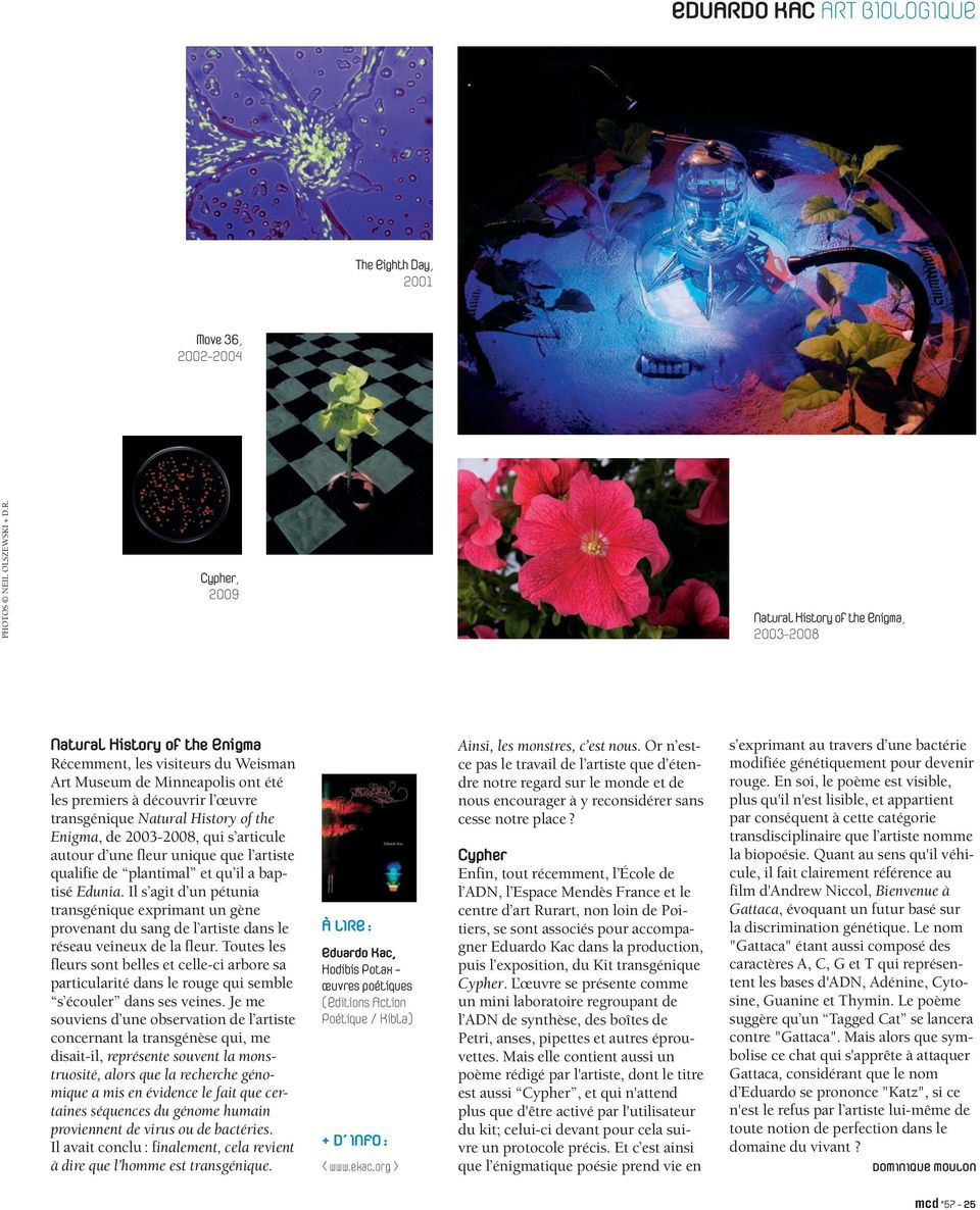 BIOLOGIQUE The Eighth Day, 2001 Move 36, 2002-2004 PHOTOS NEIL OLSZEWSKI + D.R.