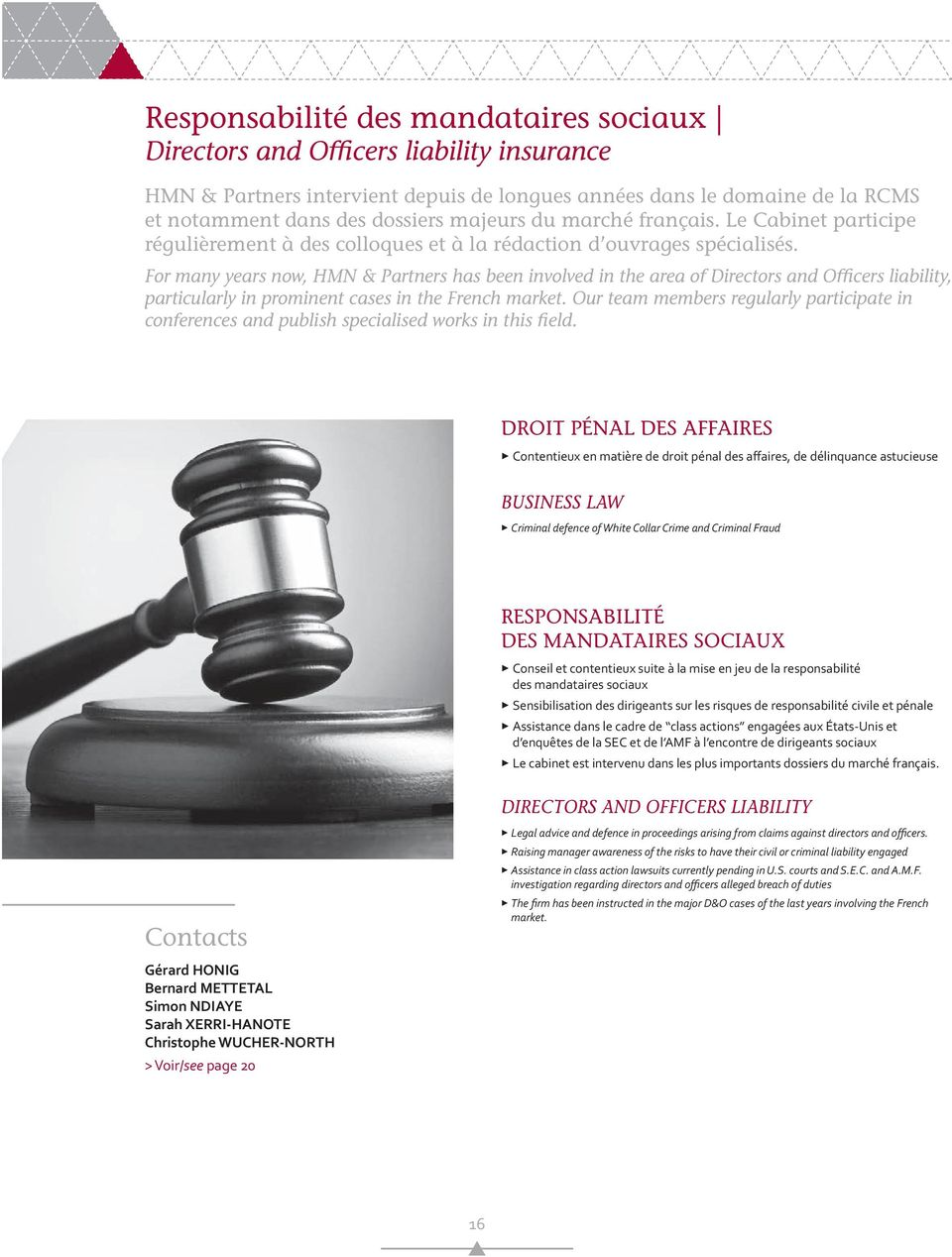 For many years now, HMN & Partners has been involved in the area of Directors and Officers liability, particularly in prominent cases in the French market.