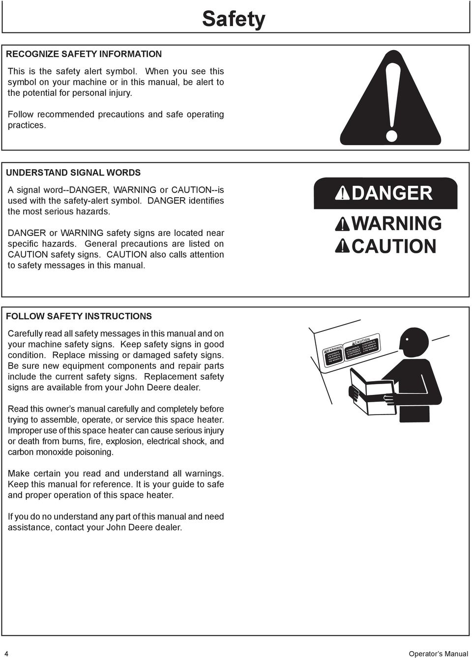 DANGER identifies the most serious hazards. DANGER or WARNING safety signs are located near specific hazards. General precautions are listed on CAUTION safety signs.