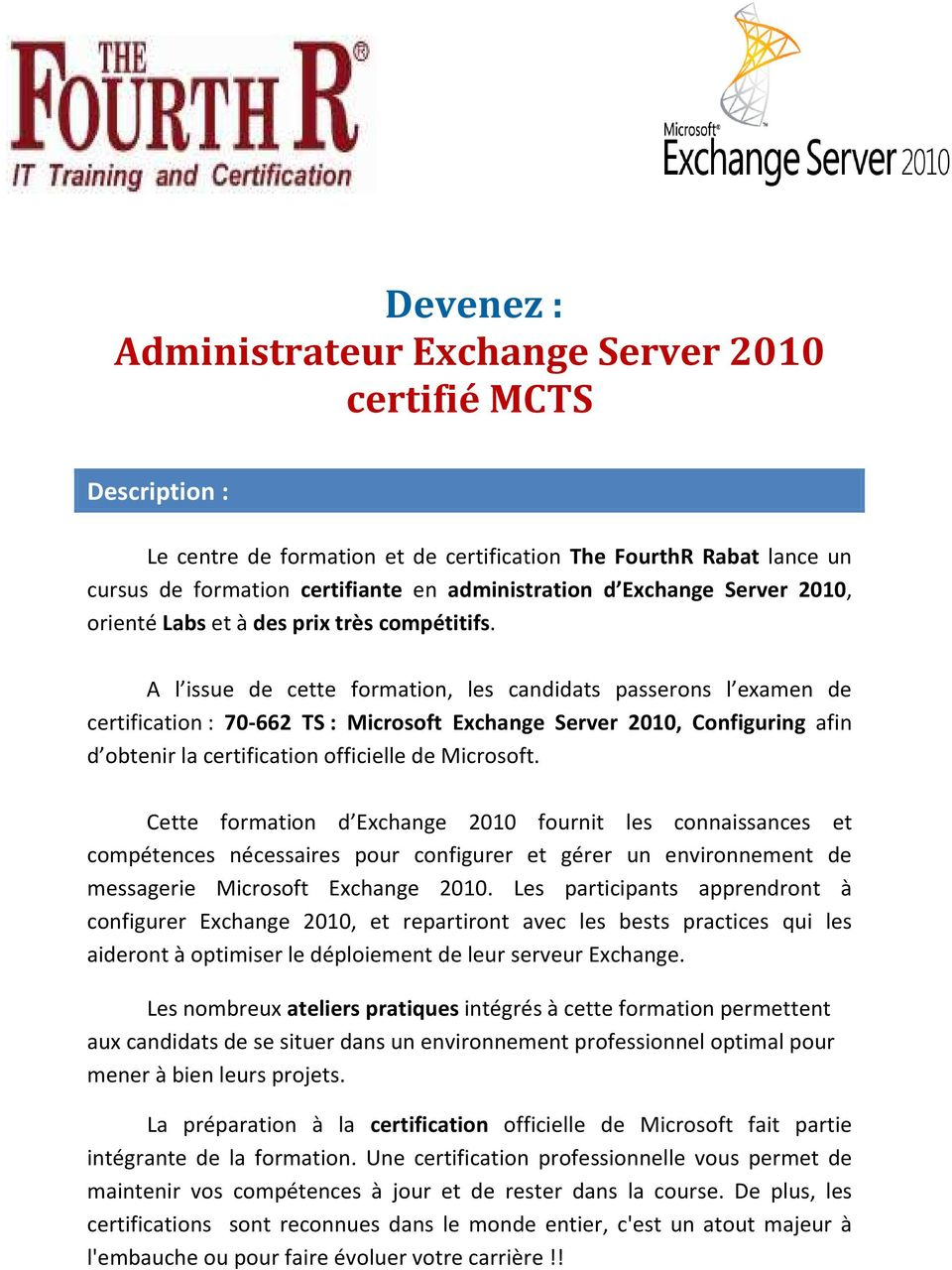 A l issue de cette formation, les candidats passerons l examen de certification : 70-662 TS : Microsoft Exchange Server 2010, Configuring afin d obtenir la certification officielle de Microsoft.