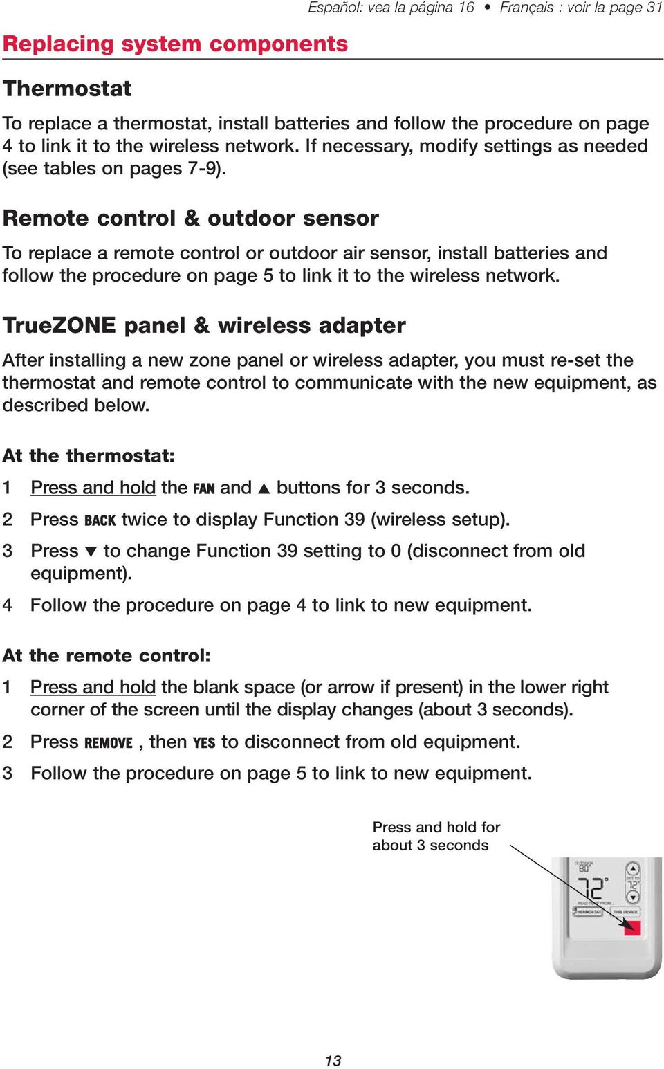 Remote control & outdoor sensor To replace a remote control or outdoor air sensor, install batteries and follow the procedure on page 5 to link it to the wireless network.