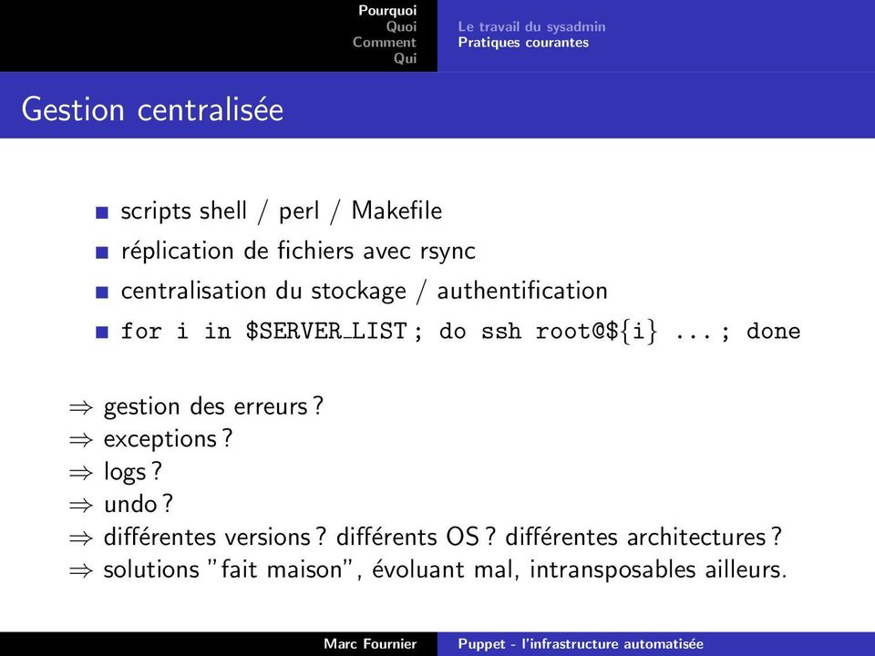 LIST ; do ssh root@${i}... ; done gestion des erreurs? exceptions? logs? undo? différentes versions?