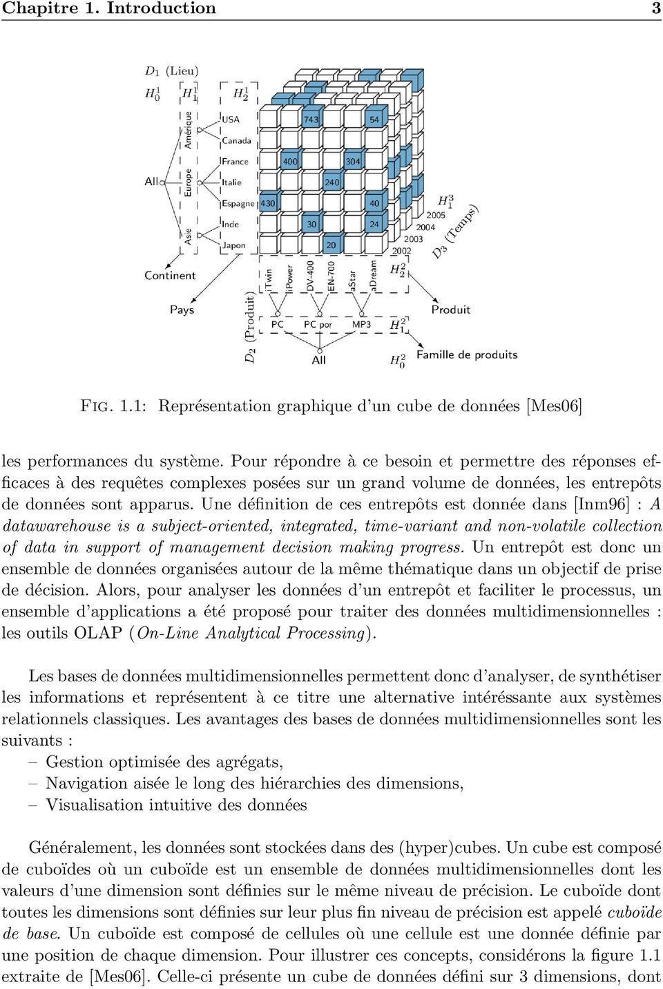 Une définition de ces entrepôts est donnée dans [Inm96] : A datawarehouse is a subject-oriented, integrated, time-variant and non-volatile collection of data in support of management decision making