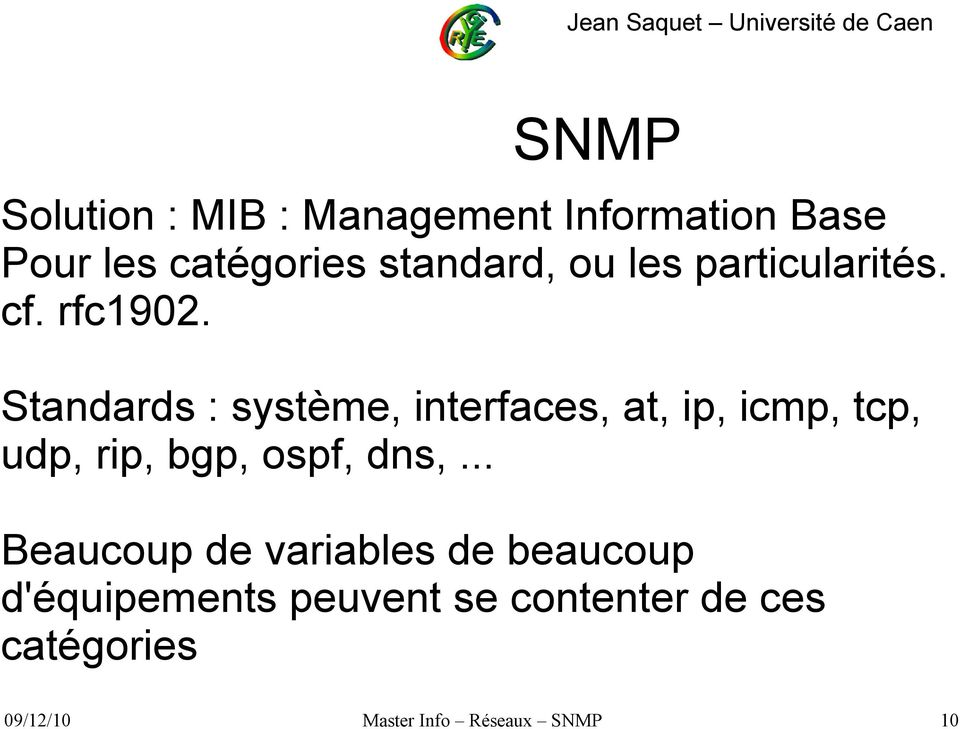 Standards : système, interfaces, at, ip, icmp, tcp, udp, rip, bgp,