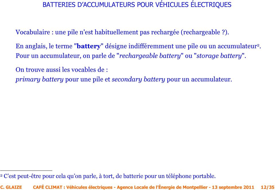 "Pour un accumulateur, on parle de ""rechargeable battery"" ou ""storage battery""."