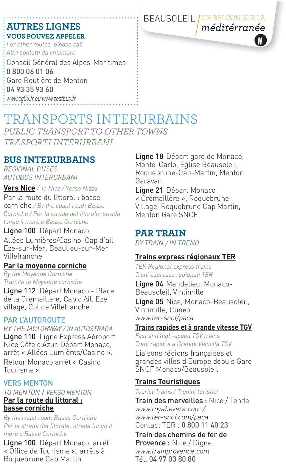 fr TRANSPORTS INTERURBAINS PUBLIC TRANSPORT TO OTHER TOWNS TRASPORTI INTERURBANI BUS INTERURBAINS REGIONAL BUSES AUTOBUS INTERURBANI Vers Nice / To Nice / Verso Nizza Par la route du littoral : basse