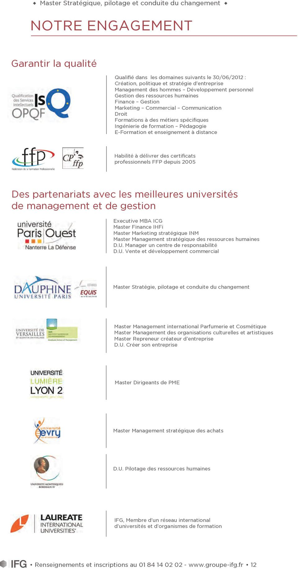 délivrer des certificats professionnels FFP depuis 2005 Des partenariats avec les meilleures universités de management et de gestion Executive MBA ICG Master Finance IHFi Master Marketing stratégique